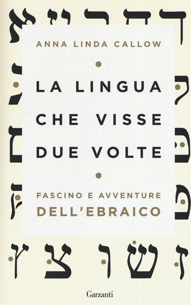 """""""La lingua che visse due volte. Fascino e avventure dell'ebraico"""" di Anna Linda Callow"""