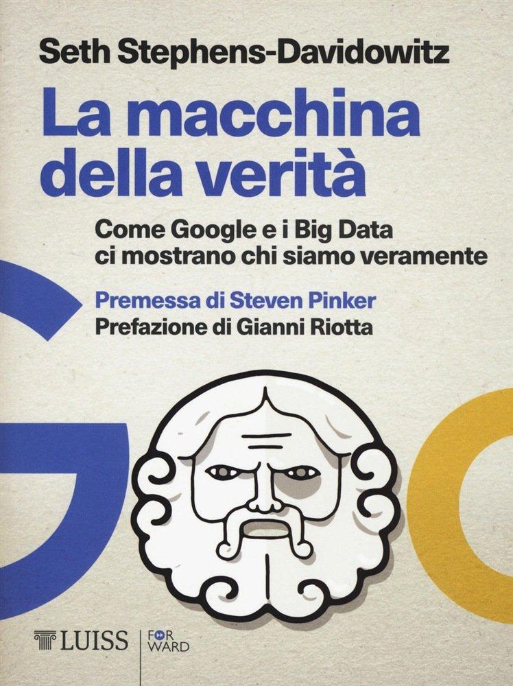 """""""La macchina della verità. Come Google e i Big Data ci mostrano chi siamo veramente"""" di Seth Stephens-Davidowitz"""
