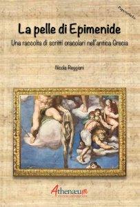 La pelle di Epimenide. Una raccolta di scritti oracolari nell'antica Grecia, Nicola Reggiani