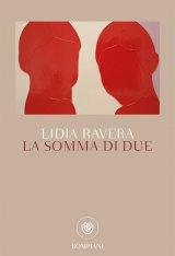 """""""La somma di due"""" di Lidia Ravera"""