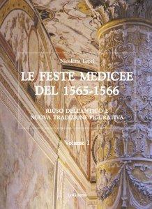 Le Feste Medicee del 1565-1566. Riuso dell'antico e nuova tradizione figurativa, Nicoletta Lepri