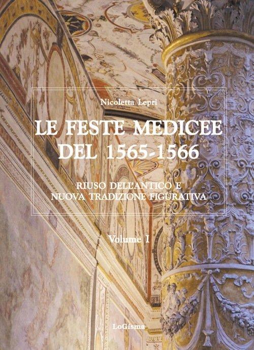 """""""Le Feste Medicee del 1565-1566. Riuso dell'antico e nuova tradizione figurativa"""" di Nicoletta Lepri"""