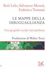 """""""Le mappe della disuguaglianza. Una geografia sociale metropolitana"""" di Salvatore Monni, Keti Lelo e Federico Tomassi"""
