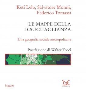 Le mappe della disuguaglianza. Una geografia sociale metropolitana, Salvatore Monni, Keti Lelo, Federico Tomassi