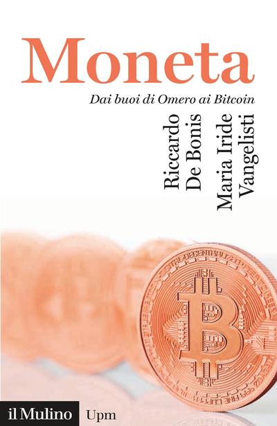 """Moneta. Dai buoi di Omero ai Bitcoin"" di Riccardo De Bonis e Maria Iride Vangelisti"