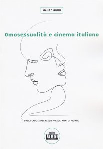 Omosessualità e cinema italiano. Dalla caduta del fascismo agli anni di piombo, Mauro Giori