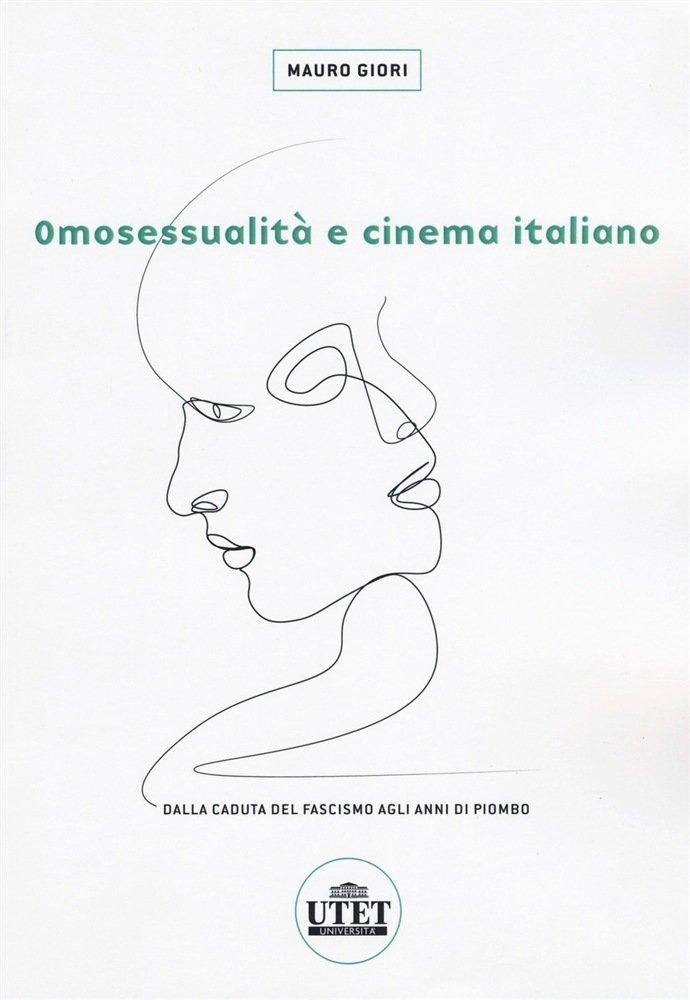 """""""Omosessualità e cinema italiano. Dalla caduta del fascismo agli anni di piombo"""" di Mauro Giori"""