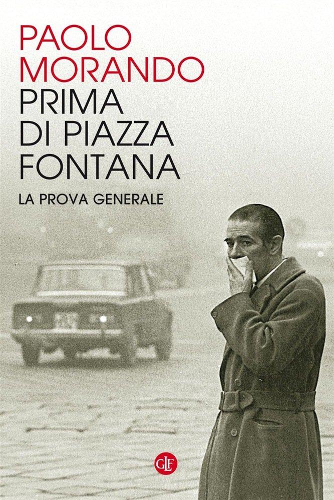 """""""Prima di Piazza Fontana. La prova generale"""" di Paolo Morando"""