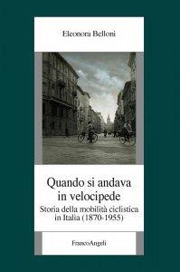 Quando si andava in velocipede. Storia della mobilità ciclistica in Italia (1870-1955), Eleonora Belloni