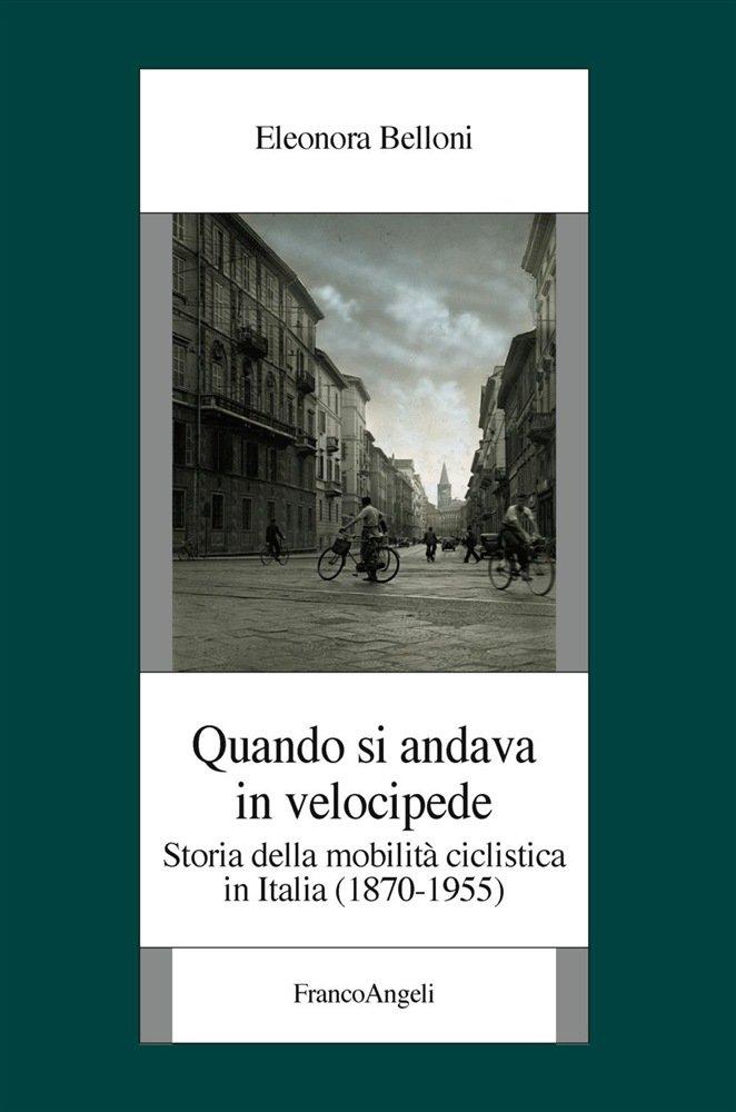 """""""Quando si andava in velocipede. Storia della mobilità ciclistica in Italia (1870-1955)"""" di Eleonora Belloni"""