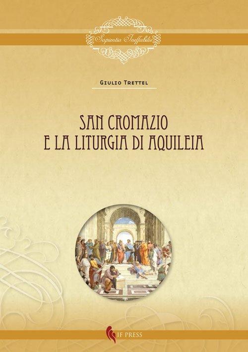 """""""San Cromazio e la liturgia di Aquileia"""" di Giulio Trettel"""