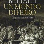 """""""Un mondo di ferro. La guerra nell'Antichità"""" di Marco Bettalli"""