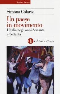 Un paese in movimento. L'Italia negli anni Sessanta e Settanta, Simona Colarizi