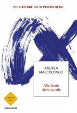 """""""Alla fonte delle parole. 99 etimologie che ci parlano di noi"""" di Andrea Marcolongo"""