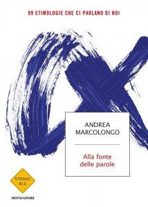 Alla fonte delle parole. 99 etimologie che ci parlano di noi, Andrea Marcolongo
