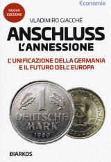 """""""Anschluss. L'annessione. L'unificazione della Germania e il futuro dell'Europa"""" di Vladimiro Giacché"""