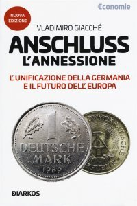 Anschluss. L'annessione. L'unificazione della Germania e il futuro dell'Europa, Vladimiro Giacché