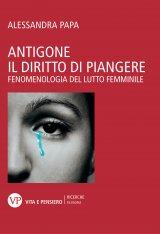 """""""Antigone. Il diritto di piangere. Fenomenologia del lutto femminile"""" di Alessandra Papa"""