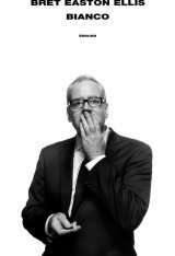 """""""Bianco"""" di Bret Easton Ellis: trama e recensione"""