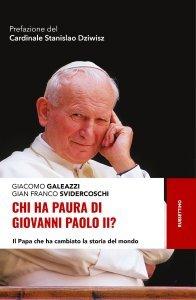 Chi ha paura di Giovanni Paolo II? Il Papa che ha cambiato la storia del mondo, Giacomo Galeazzi, Gian Franco Svidercoschi
