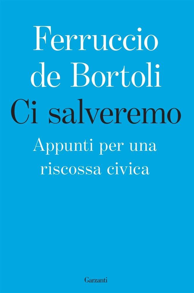 """""""Ci salveremo. Appunti per una riscossa civica"""" di Ferruccio de Bortoli"""