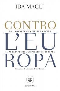 Contro l'Europa. Un pamphlet al vetriolo contro il progetto dell'unificazione europea, Ida Magli