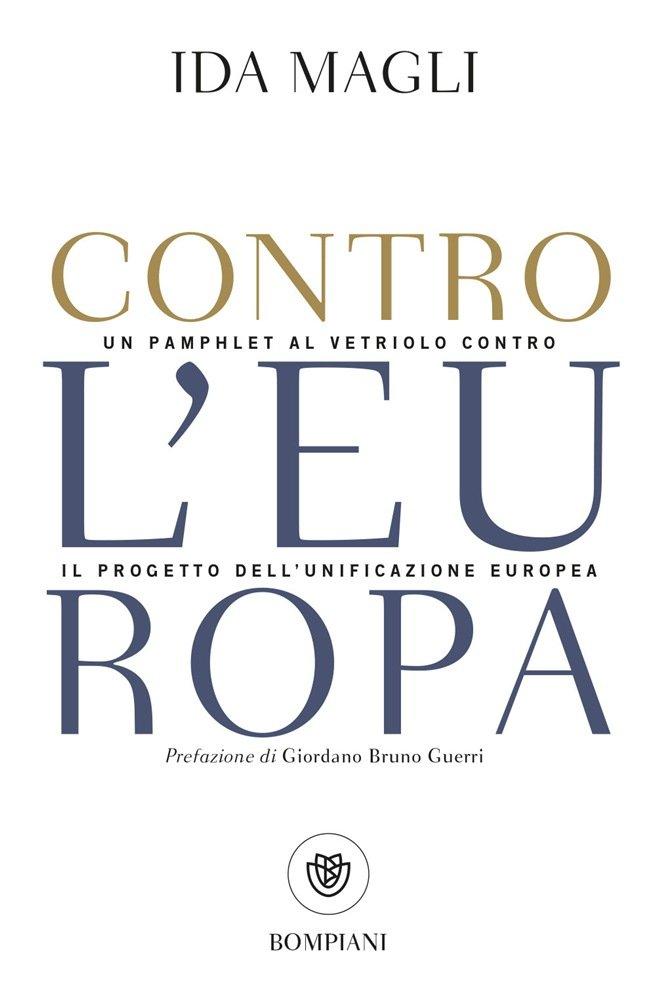 """""""Contro l'Europa. Un pamphlet al vetriolo contro il progetto dell'unificazione europea"""" di Ida Magli"""