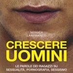 """""""Crescere uomini.Le parole dei ragazzi su sessualità, pornografia, sessismo"""" di Monica Lanfranco"""