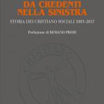 """""""Da credenti nella sinistra. Storia dei Cristiano Sociali 1993-2017"""" di Claudio Sardo, Carlo Felice Casula e Mimmo Lucà"""