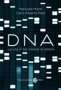DNA. La vita in tre miliardi di lettere, Manuela Monti, Carlo Alberto Redi