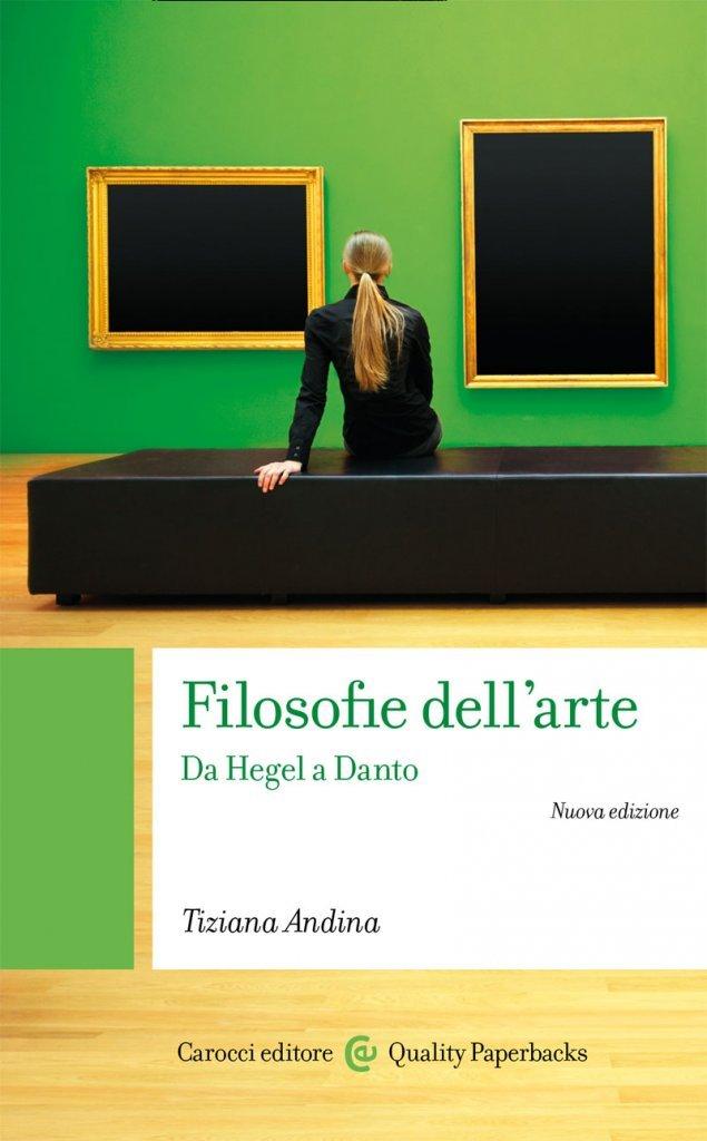 """""""Filosofie dell'arte. Da Hegel a Danto"""" di Tiziana Andina"""