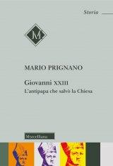 """""""Giovanni XXIII. L'antipapa che salvò la Chiesa"""" di Mario Prignano"""