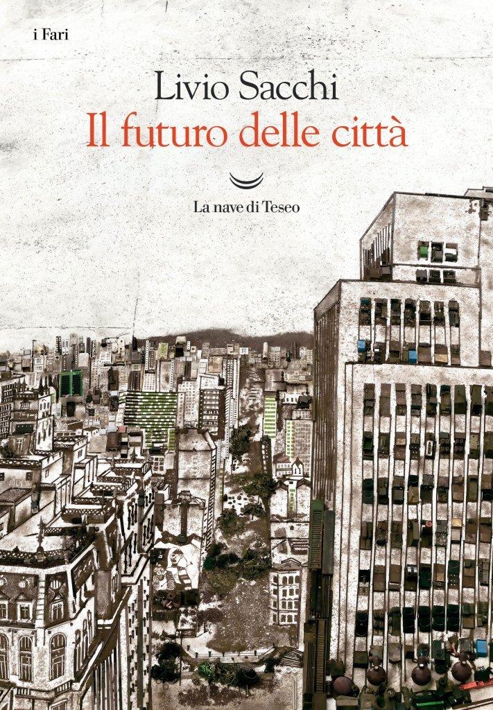 """""""Il futuro delle città"""" di Livio Sacchi"""