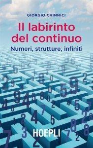 Il labirinto del continuo. Numeri, strutture, infiniti, Giorgio Chinnici