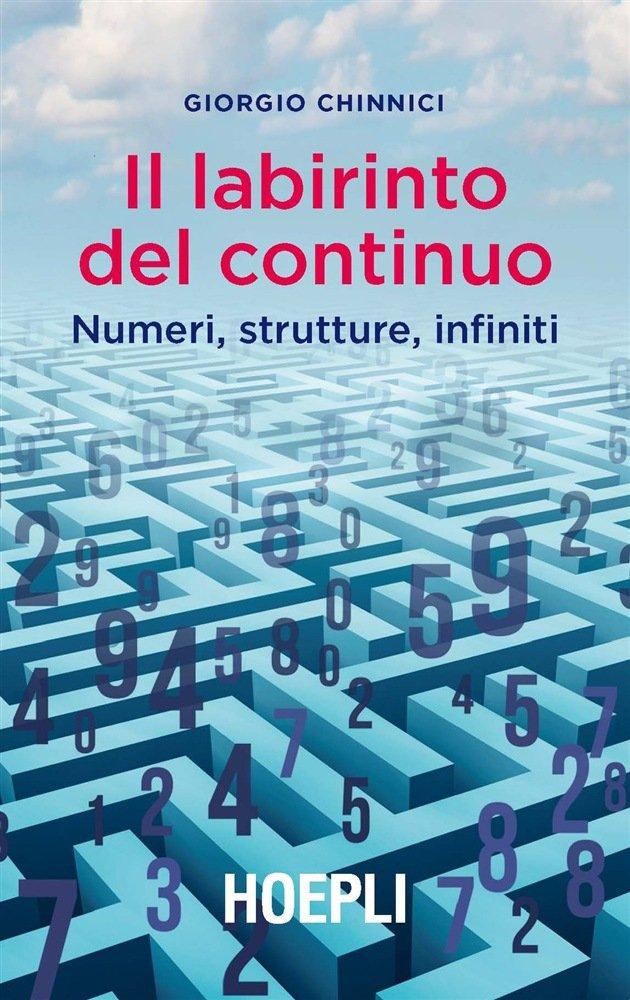 """""""Il labirinto del continuo. Numeri, strutture, infiniti"""" di Giorgio Chinnici"""