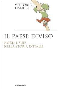 Il paese diviso. Nord e sud nella storia d'Italia, Vittorio Daniele
