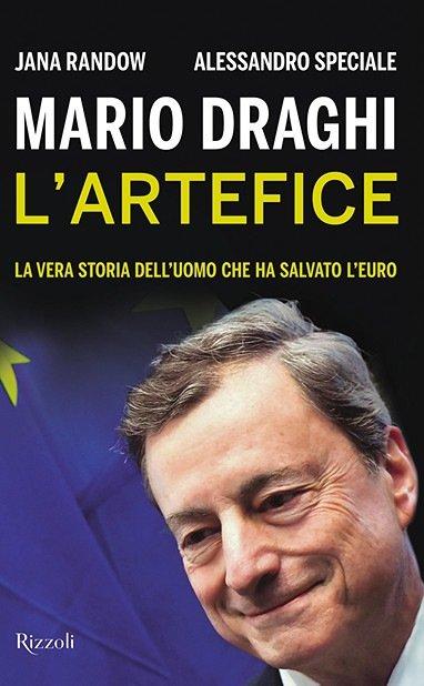 """""""Mario Draghi. L'artefice. La vera storia dell'uomo che ha salvato l'euro"""" di Alessandro Speciale e Jana Randow"""