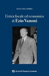 L'etica fiscale ed economica nell'opera di Ezio Vanoni, Paolo Del Debbio