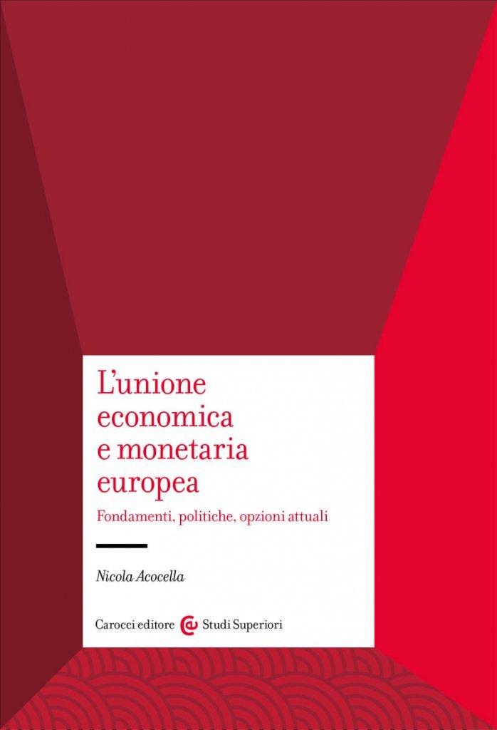 """""""L'Unione economica e monetaria europea. Fondamenti, politiche, opzioni attuali"""" di Nicola Acocella"""