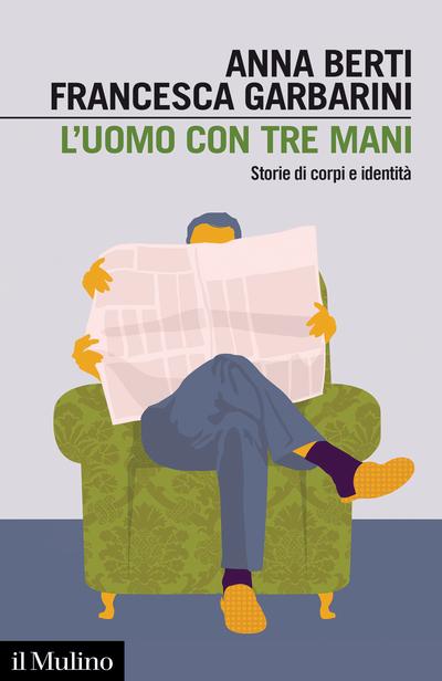 """""""L'uomo con tre mani. Storie di corpi e identità"""" di Anna Berti e Francesca Garbarini"""