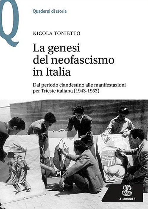 Risultati immagini per La genesi del neofascismo in Italia. Dal periodo clandestino alle manifestazioni per Trieste italiana 1943-1953