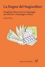 """""""La lingua del bugiardino. Il foglietto illustrativo tra linguaggio specialistico e linguaggio comune"""" di Lucia di Pace"""