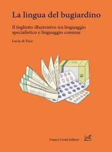 La lingua del bugiardino. Il foglietto illustrativo tra linguaggio specialistico e linguaggio comune, Lucia di Pace