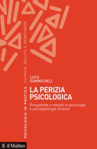La perizia psicologica. Prospettive e metodi in psicologia e psicopatologia forense, Luca Sammicheli