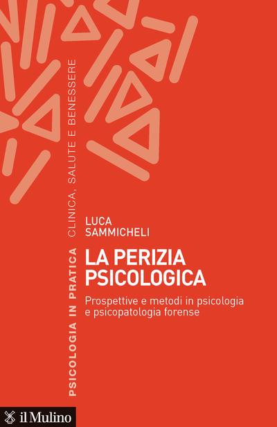 """""""La perizia psicologica. Prospettive e metodi in psicologia e psicopatologia forense"""" di Luca Sammicheli"""