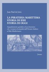 """La pirateria marittima. Storia di ieri storia di oggi"" di Jean Paul de Jorio"