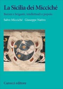 La Sicilia dei Micciché. Baroni e briganti, intellettuali e popolo, Salvo Micciché, Giuseppe Nativo