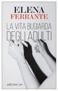 La vita bugiarda degli adulti, Elena Ferrante, trama, recensione