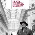 """""""La vita nascosta di Giuseppe Ungaretti"""" di Claudio Auria"""