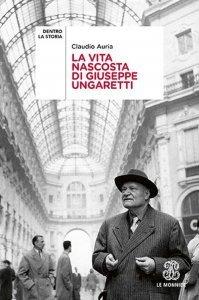 La vita nascosta di Giuseppe Ungaretti, Claudio Auria